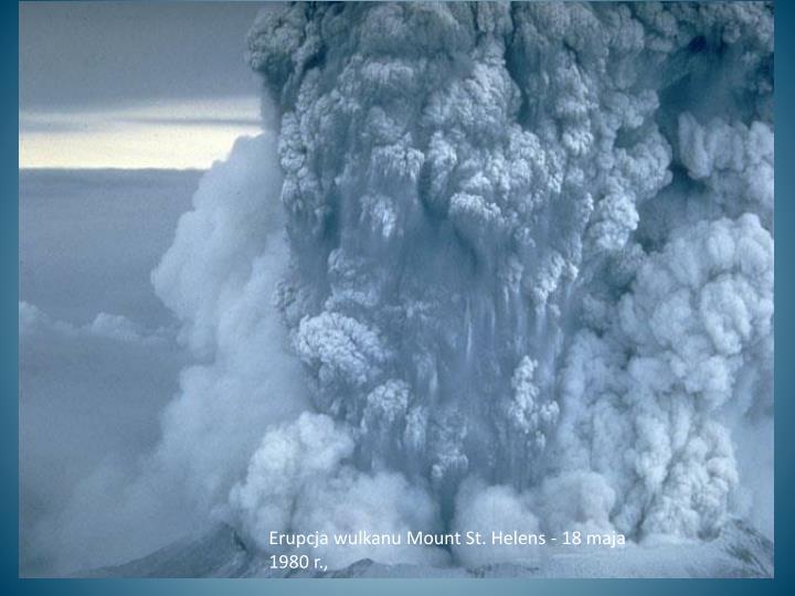 Erupcja wulkanu Mount St. Helens - 18 maja 1980 r.,