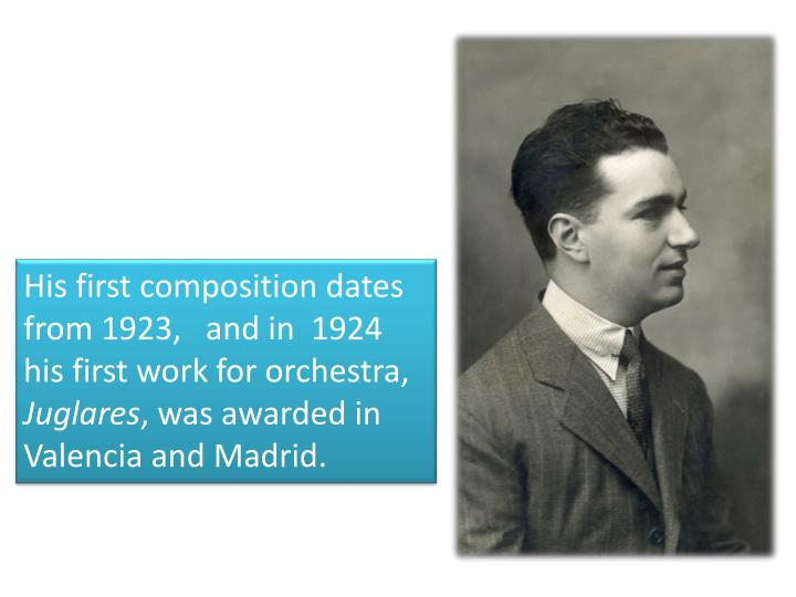 His first composition dates from 1923,   and in  1924 his first work for orchestra,