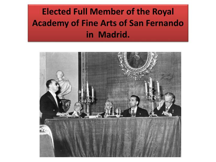 Elected Full Member of the Royal Academy of Fine Arts of San Fernando in  Madrid