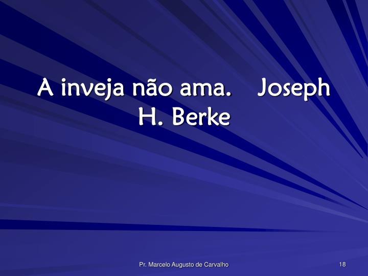 A inveja não ama.Joseph H. Berke