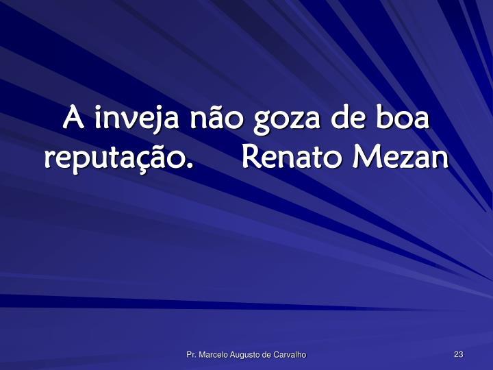 A inveja não goza de boa reputação.Renato Mezan