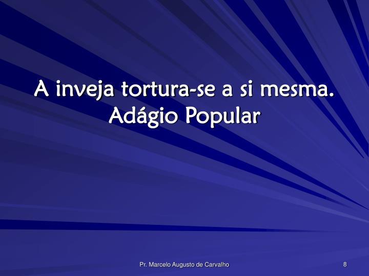 A inveja tortura-se a si mesma.