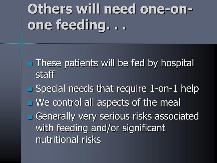 Others will need one-on-one feeding. . .