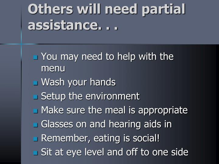 Others will need partial assistance. . .