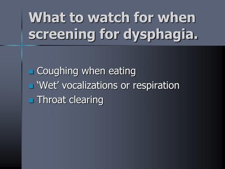 What to watch for when screening for dysphagia.