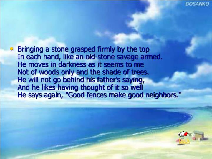 Bringing a stone grasped firmly by the top