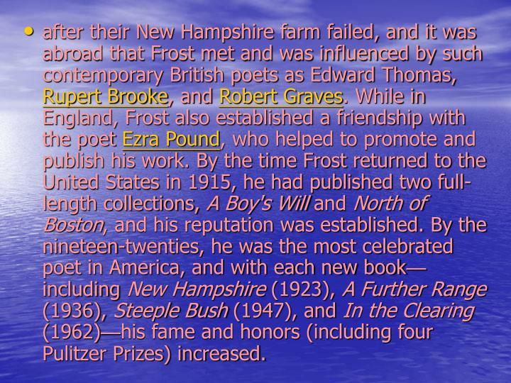 after their New Hampshire farm failed, and it was abroad that Frost met and was influenced by such contemporary British poets as Edward Thomas,