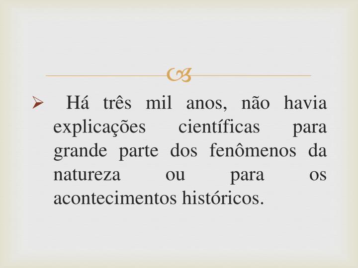 Há três mil anos, não havia explicações científicas para grande parte dos fenômenos da natureza ou para os acontecimentos históricos.