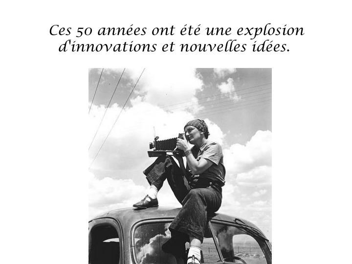 Ces 50 années ont été une explosion d'innovations et nouvelles idées.