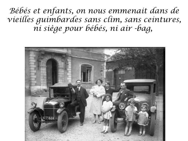 Bébés et enfants, on nous emmenait dans de vieilles guimbardes sans clim, sans ceintures, ni siège pour bébés, ni air -bag,