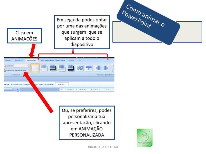 Em seguida podes optar por uma das animações que surgem  que se aplicam a todo o diapositivo
