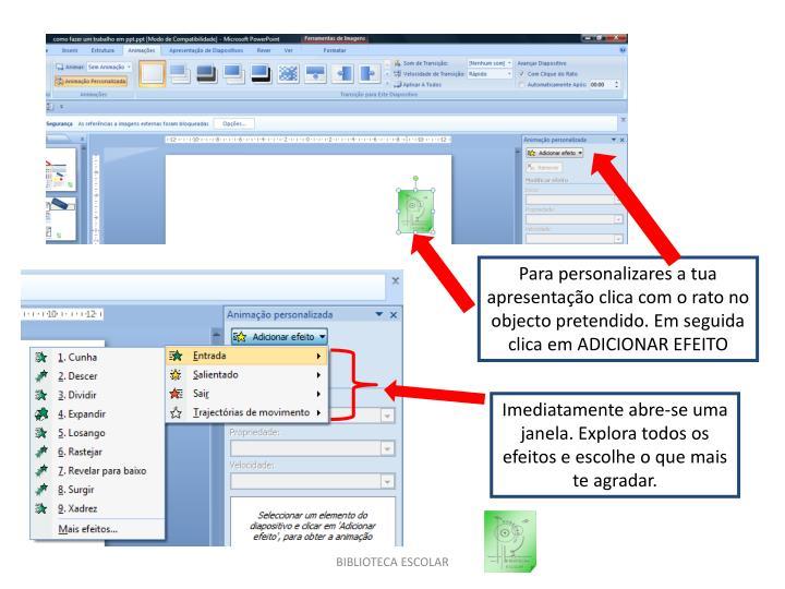 Para personalizares a tua apresentação clica com o rato no objecto pretendido. Em seguida clica em ADICIONAR EFEITO