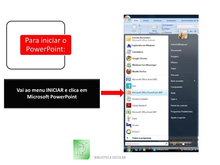 Vai ao menu INICIAR e clica em Microsoft PowerPoint