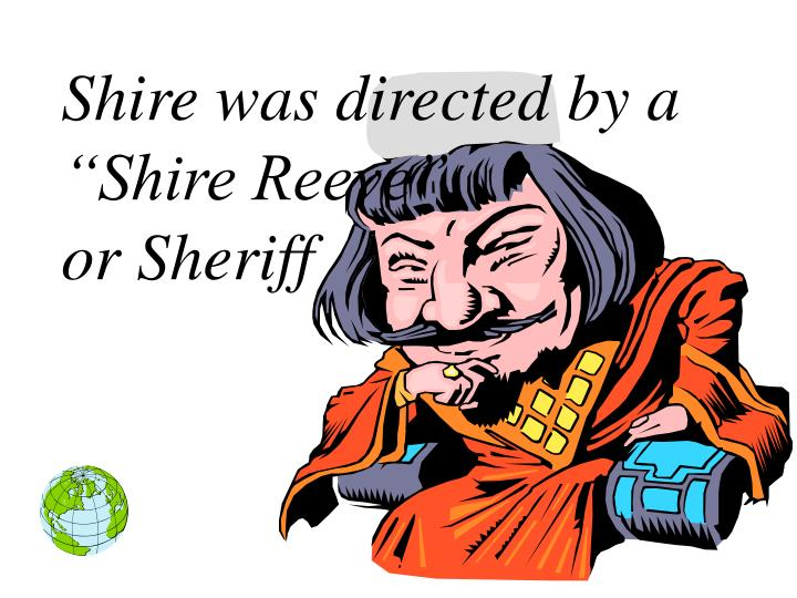 """Shire was directed by a """"Shire Reeve""""                      or Sheriff"""
