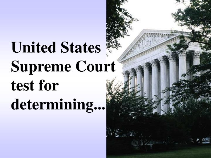 United States Supreme Court test for determining...