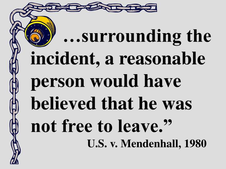 """…surrounding the incident, a reasonable person would have believed that he was not free to leave."""""""