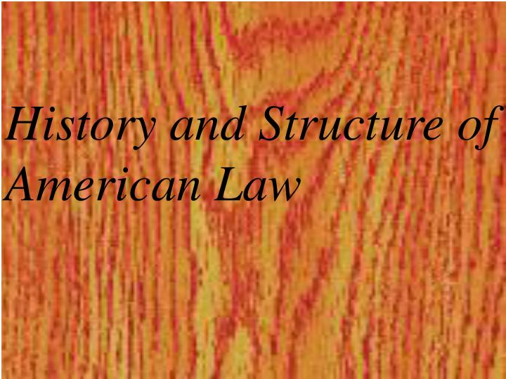 History and Structure of American Law