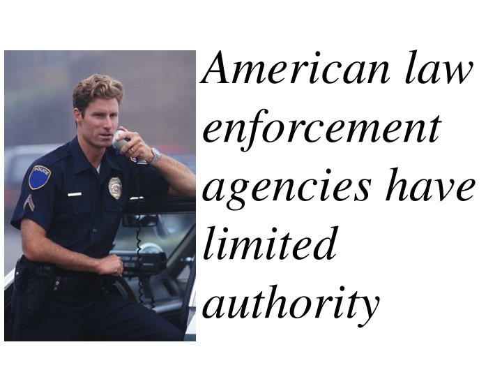 American law enforcement agencies have limited authority