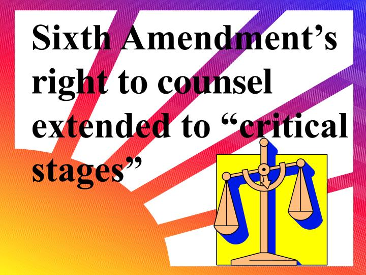"""Sixth Amendment's right to counsel extended to """"critical stages"""""""