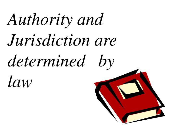 Authority and Jurisdiction are determined   by law