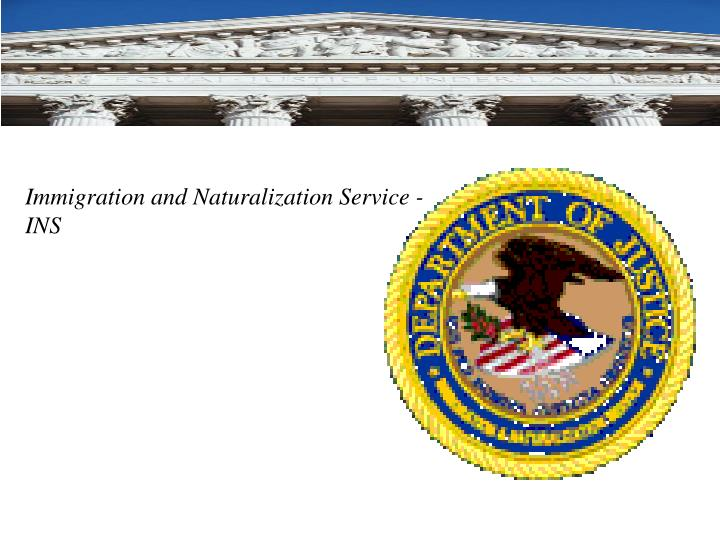 Immigration and Naturalization Service - INS