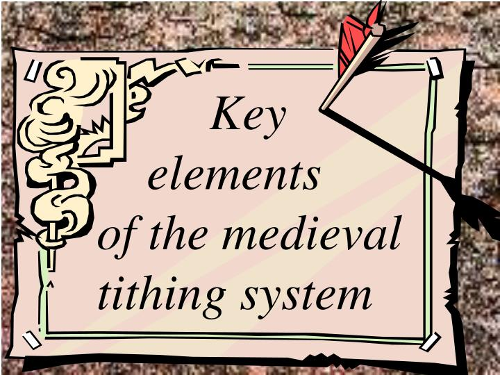 Key        elements                       of the medieval tithing system