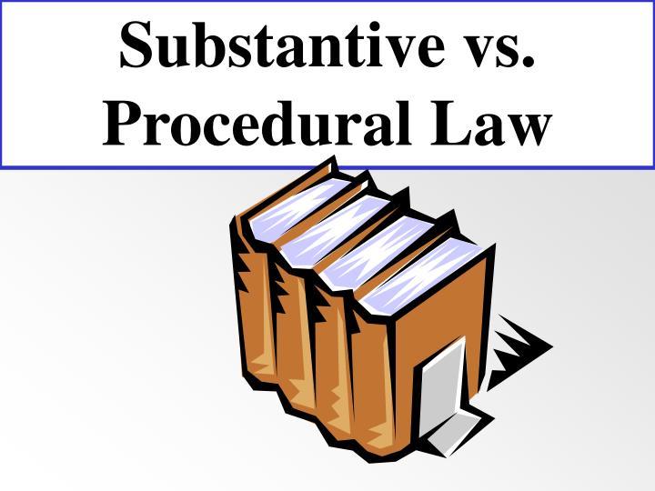 Substantive vs. Procedural Law