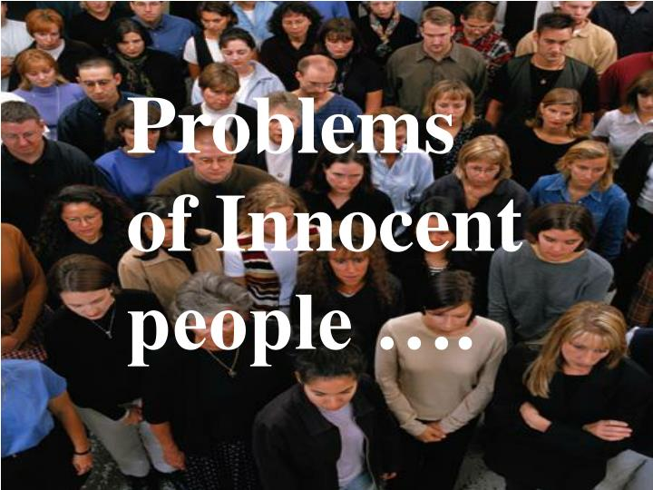 Problems of Innocent people ….