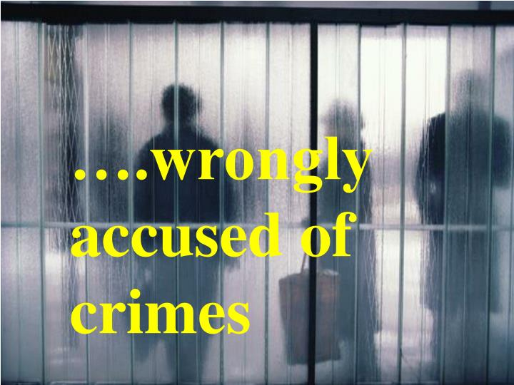 ….wrongly accused of crimes