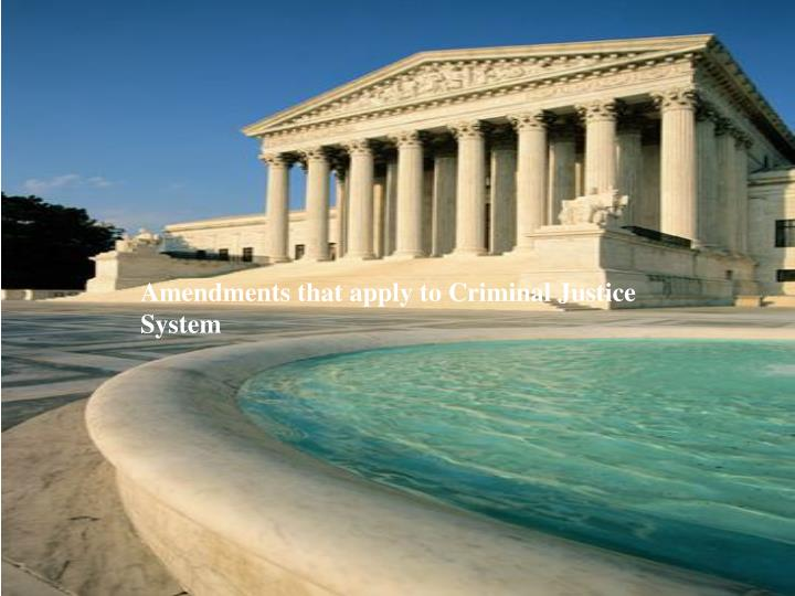 Amendments that apply to Criminal Justice        System