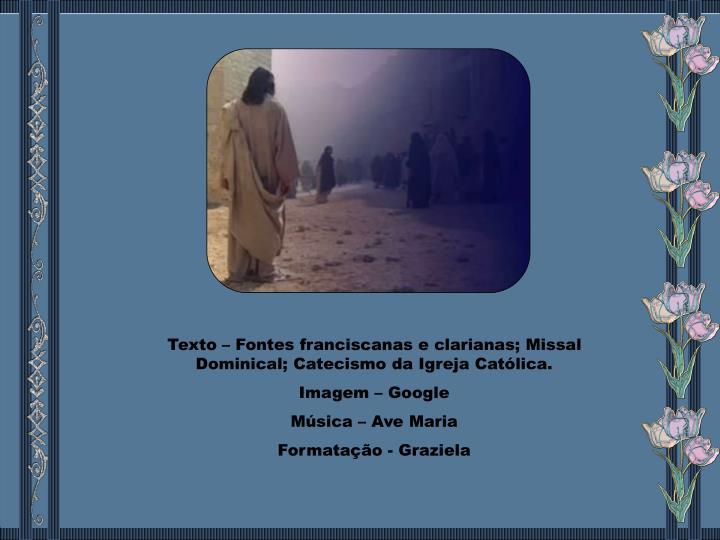 Texto – Fontes franciscanas e clarianas; Missal Dominical; Catecismo da Igreja Católica.
