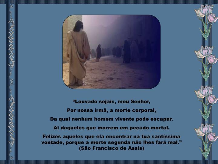"""""""Louvado sejais, meu Senhor,"""