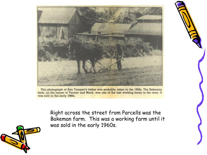 Right across the street from Parcells was the Bakeman farm.  This was a working farm until it was sold in the early 1960s.