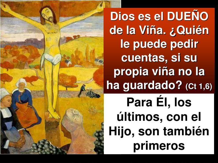 Dios es el DUEÑO de la Viña. ¿Quién le puede pedir cuentas, si su propia viña no la ha guardado?