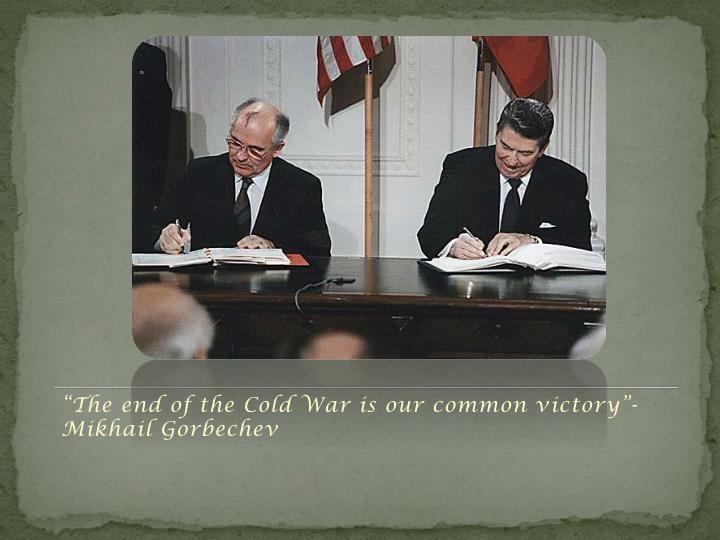 """""""The end of the Cold War is our common victory""""-Mikhail"""