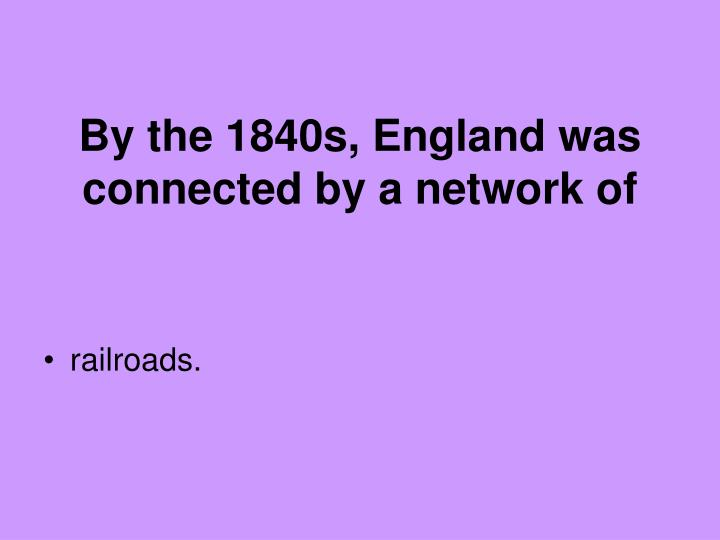 By the 1840s, England was connected by a network of