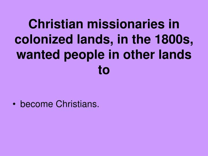 Christian missionaries in colonized lands, in the 1800s,