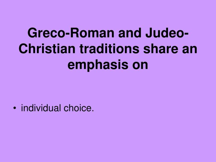 Greco-Roman and Judeo-Christian traditions share an emphasis on