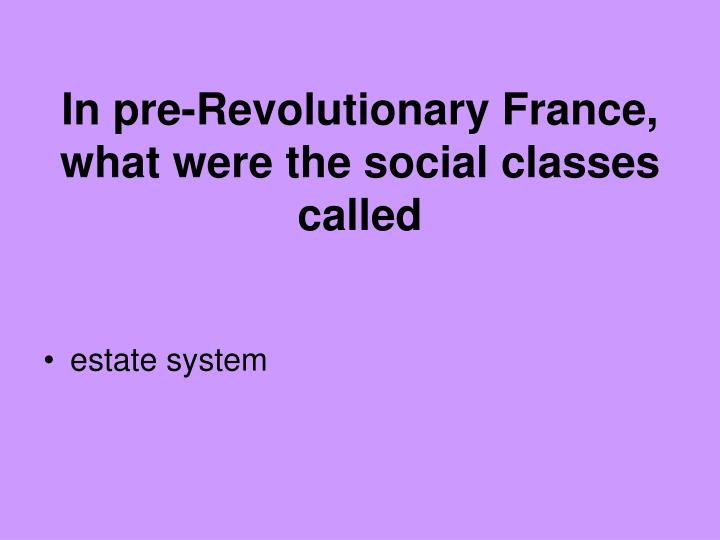 In pre-Revolutionary France, what were the social classes called