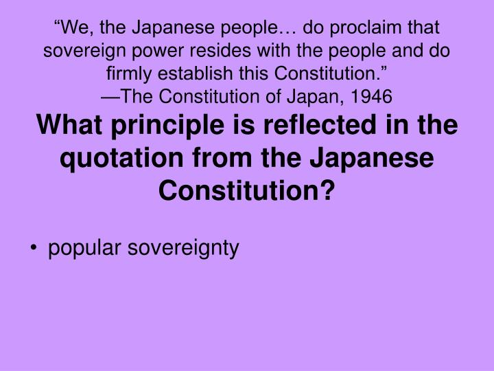"""""""We, the Japanese people… do proclaim that sovereign power resides with the people and do firmly establish this Constitution."""""""