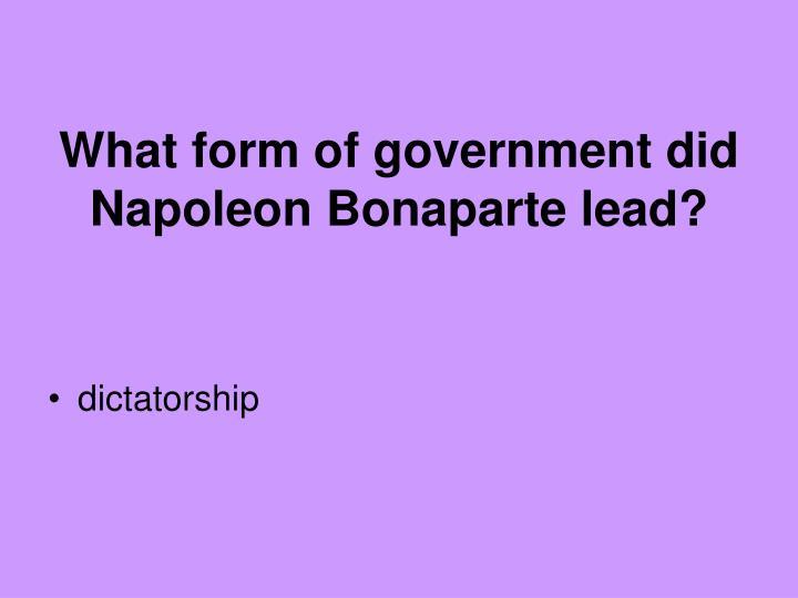 What form of government did Napoleon Bonaparte lead?