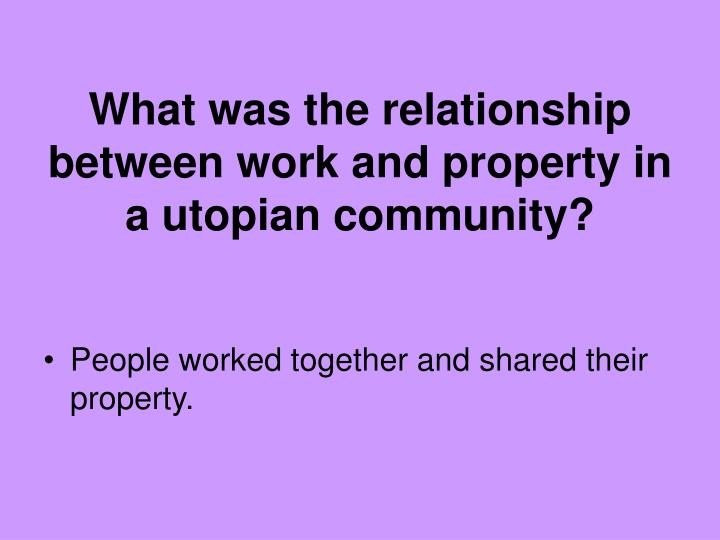 What was the relationship between work and property in a utopian community?