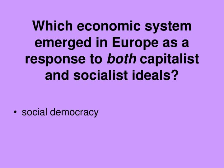 Which economic system emerged in Europe as a response to