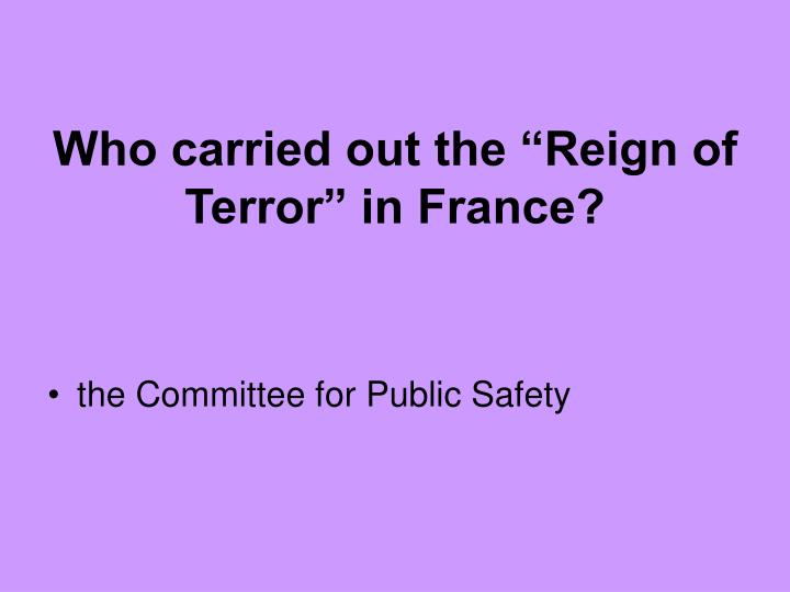 """Who carried out the """"Reign of Terror"""" in France?"""
