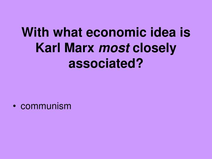 With what economic idea is Karl Marx