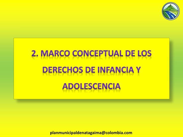 2. MARCO CONCEPTUAL DE LOS DERECHOS DE INFANCIA Y ADOLESCENCIA