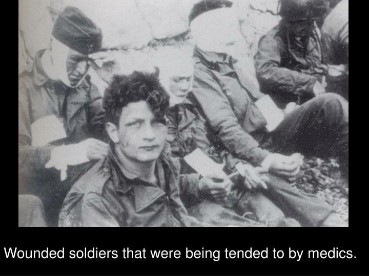 Wounded soldiers that were being tended to by medics.