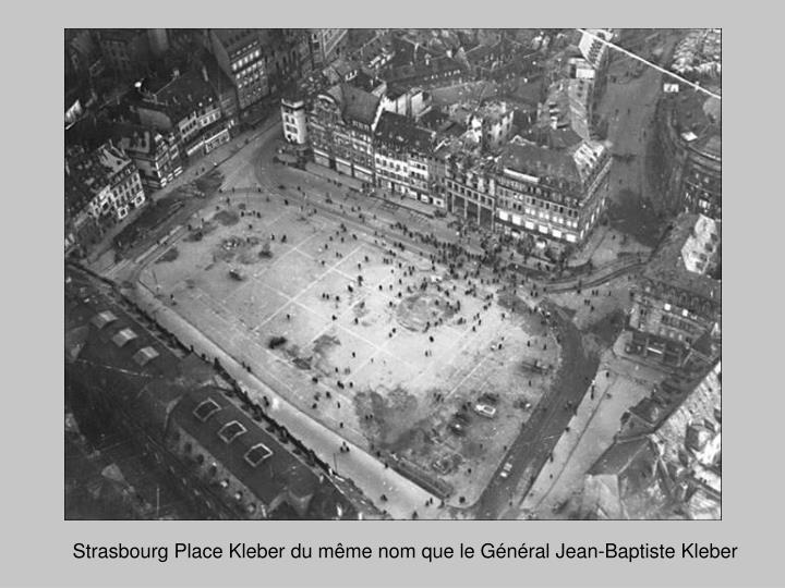Strasbourg Place Kleber du même nom que le Général Jean-Baptiste Kleber