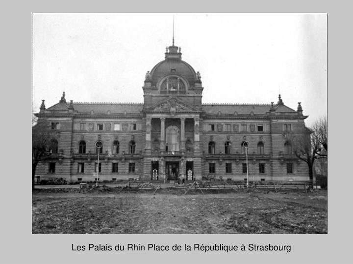 Les Palais du Rhin Place de la République à Strasbourg