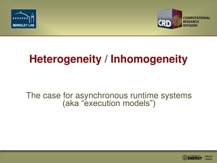 Heterogeneity / Inhomogeneity